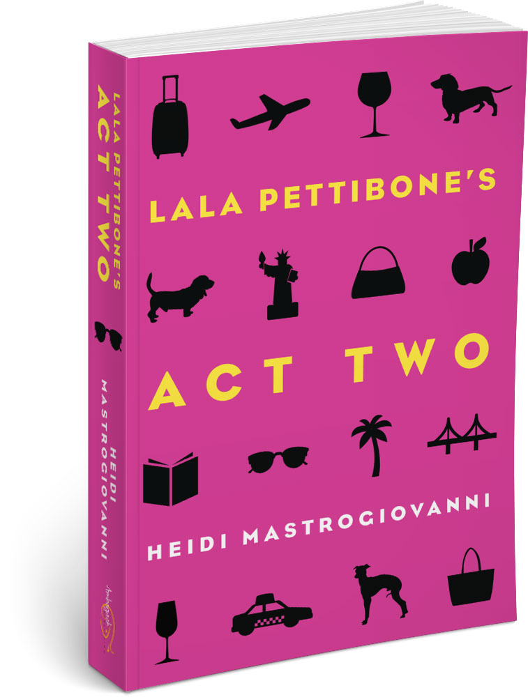 Lala Pettibone's Act Two, by Author Heidi Mastrogiovanni